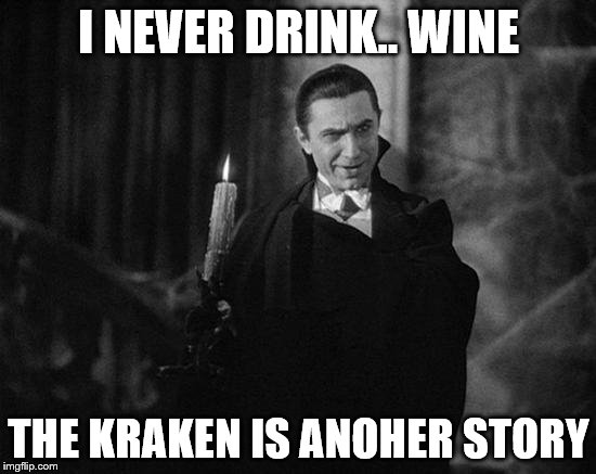 I NEVER DRINK.. WINE THE KRAKEN IS ANOHER STORY | image tagged in dracula | made w/ Imgflip meme maker