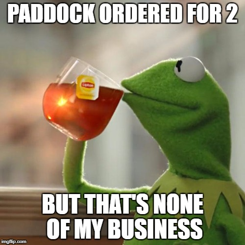 But Thats None Of My Business Meme | PADDOCK ORDERED FOR 2 BUT THAT'S NONE OF MY BUSINESS | image tagged in memes,but thats none of my business,kermit the frog | made w/ Imgflip meme maker