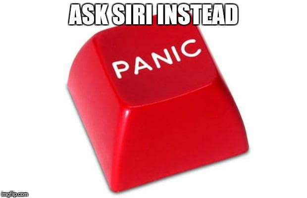 Panic Button | ASK SIRI INSTEAD | image tagged in panic button | made w/ Imgflip meme maker