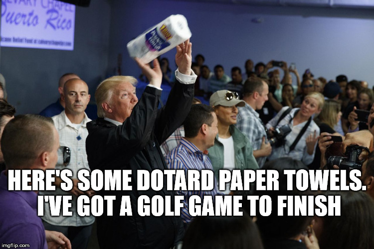 HERE'S SOME DOTARD PAPER TOWELS. I'VE GOT A GOLF GAME TO FINISH | made w/ Imgflip meme maker
