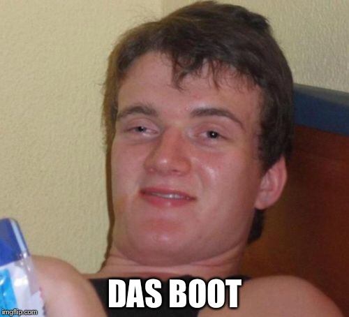 10 Guy Meme | DAS BOOT | image tagged in memes,10 guy | made w/ Imgflip meme maker