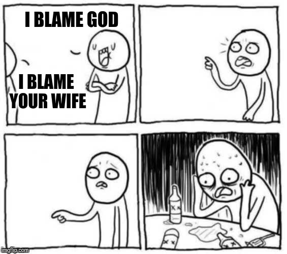 objection | I BLAME GOD I BLAME YOUR WIFE | image tagged in objection | made w/ Imgflip meme maker