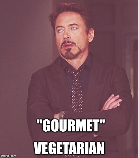 "Face You Make Robert Downey Jr Meme | ""GOURMET"" VEGETARIAN 