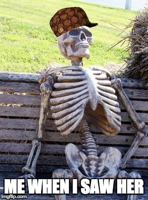 Waiting Skeleton Meme | ME WHEN I SAW HER | image tagged in memes,waiting skeleton,scumbag | made w/ Imgflip meme maker