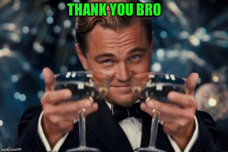 THANK YOU BRO | made w/ Imgflip meme maker