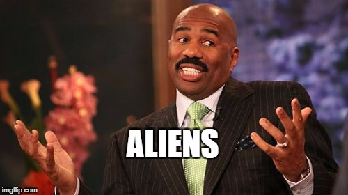 Steve Harvey Meme | ALIENS | image tagged in memes,steve harvey,ancient aliens | made w/ Imgflip meme maker