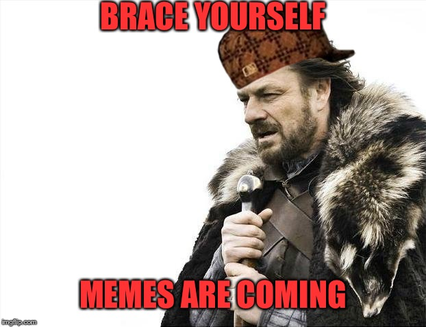 Sees meme war week | BRACE YOURSELF MEMES ARE COMING | image tagged in memes,brace yourselves x is coming,scumbag,funny,meme wars,meme war | made w/ Imgflip meme maker