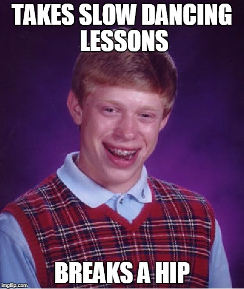 Bad Luck Brian dancing | TAKES SLOW DANCING LESSONS BREAKS A HIP | image tagged in memes,bad luck brian,dance | made w/ Imgflip meme maker