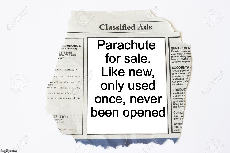 New template. Search for Classified Ads to use it.  |  Parachute for sale. Like new, only used once, never been opened | image tagged in classified ads,memes,parachute | made w/ Imgflip meme maker