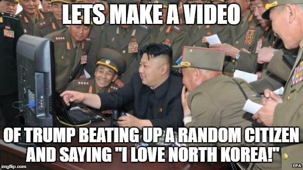"North Koreans Discover Lolcats | LETS MAKE A VIDEO OF TRUMP BEATING UP A RANDOM CITIZEN AND SAYING ""I LOVE NORTH KOREA!"" 