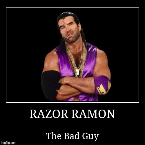 Razor Ramon | RAZOR RAMON | The Bad Guy | image tagged in wwe | made w/ Imgflip demotivational maker
