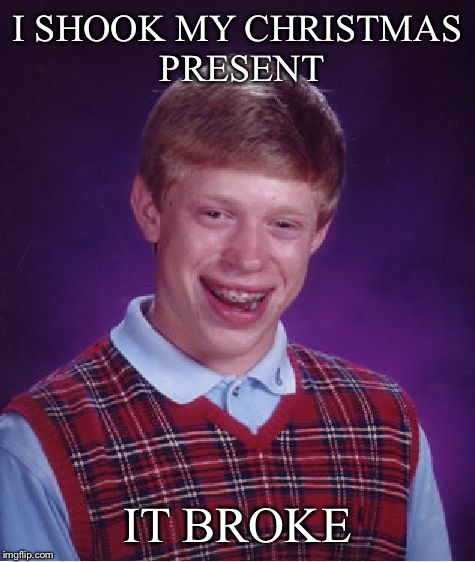 Bad Luck Brian Meme | I SHOOK MY CHRISTMAS PRESENT IT BROKE | image tagged in memes,bad luck brian,funny memes,sad | made w/ Imgflip meme maker