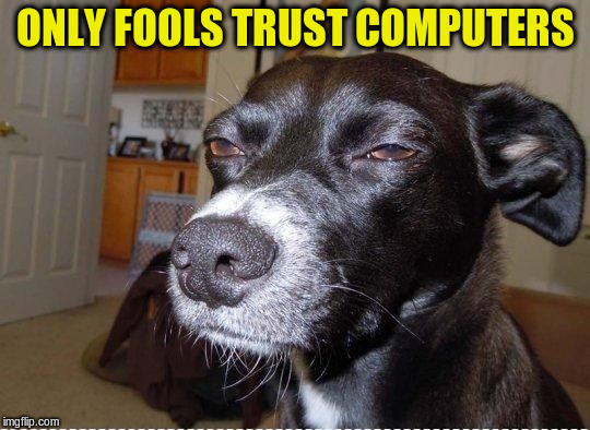 ONLY FOOLS TRUST COMPUTERS | made w/ Imgflip meme maker