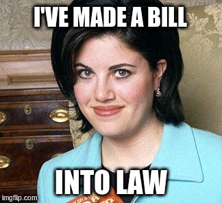 I'VE MADE A BILL INTO LAW | made w/ Imgflip meme maker
