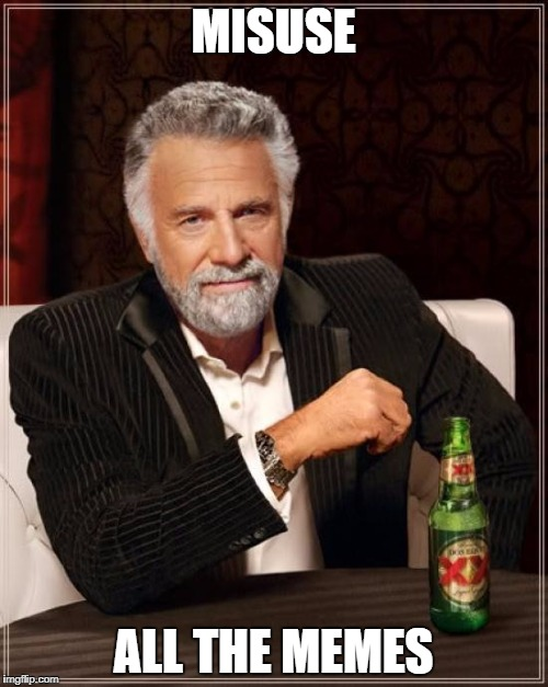 The Most Interesting Man In The World Meme | MISUSE ALL THE MEMES | image tagged in memes,the most interesting man in the world | made w/ Imgflip meme maker