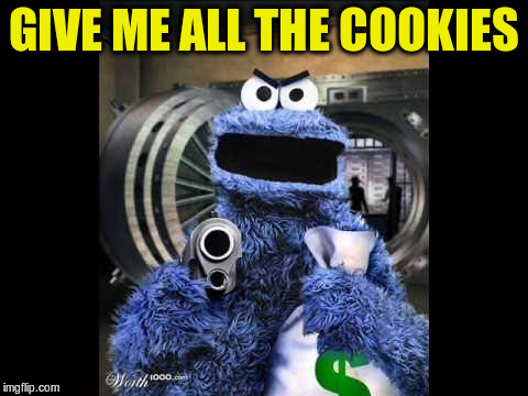 GIVE ME ALL THE COOKIES | made w/ Imgflip meme maker