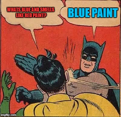 Batman Slapping Robin Meme | WHATS BLUE AND SMELLS LIKE RED PAINT? BLUE PAINT | image tagged in memes,batman slapping robin | made w/ Imgflip meme maker
