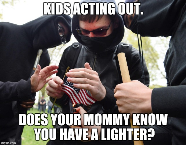 Antifa Sparks Micro-Revolution | KIDS ACTING OUT. DOES YOUR MOMMY KNOW YOU HAVE A LIGHTER? | image tagged in antifa sparks micro-revolution | made w/ Imgflip meme maker