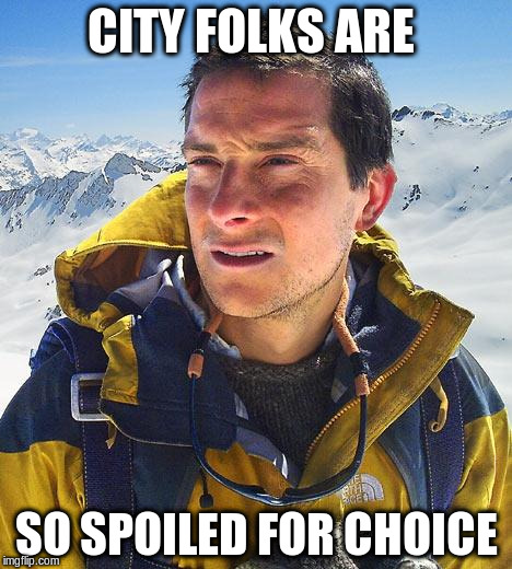 CITY FOLKS ARE SO SPOILED FOR CHOICE | made w/ Imgflip meme maker