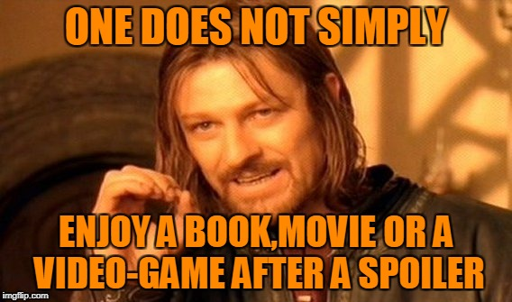 One Does Not Simply Meme | ONE DOES NOT SIMPLY ENJOY A BOOK,MOVIE OR A VIDEO-GAME AFTER A SPOILER | image tagged in memes,one does not simply | made w/ Imgflip meme maker