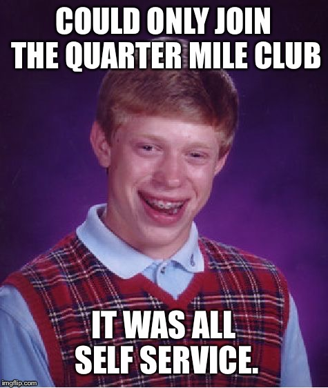 Brian flies the less friendly skies | . | image tagged in memes,bad luck brian,mile high club,quarter mile high club,self serve | made w/ Imgflip meme maker