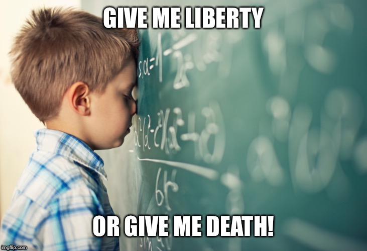 Math revealed & the real founding of America | . | image tagged in memes,boy doing math,patrick henry,liberty or death,math problem | made w/ Imgflip meme maker
