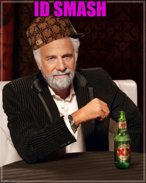 The Most Interesting Man In The World Meme | ID SMASH | image tagged in memes,the most interesting man in the world,scumbag | made w/ Imgflip meme maker
