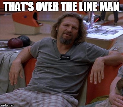 THAT'S OVER THE LINE MAN | made w/ Imgflip meme maker
