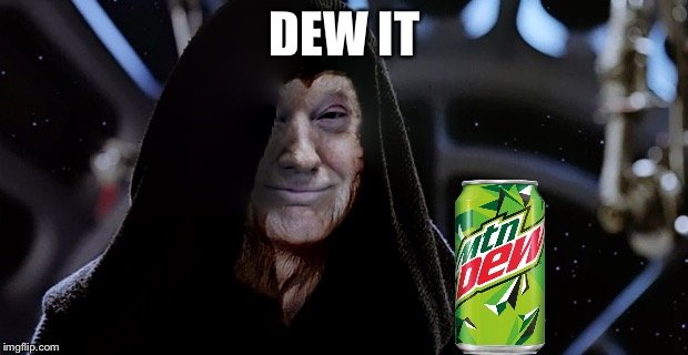 Star Wars fan will get this | DEW IT | image tagged in memes,mountain dew,star wars | made w/ Imgflip meme maker