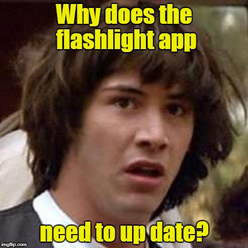Conspiracy Keanu Meme | Why does the flashlight app need to up date? | image tagged in memes,conspiracy keanu | made w/ Imgflip meme maker