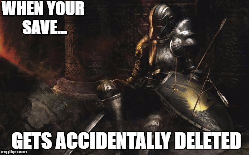 Soul of a crestfallen knight | WHEN YOUR SAVE... GETS ACCIDENTALLY DELETED | image tagged in soul of a crestfallen knight | made w/ Imgflip meme maker