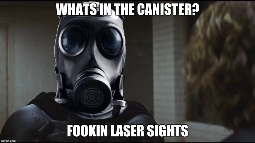 WHATS IN THE CANISTER? FOOKIN LASER SIGHTS | image tagged in smoke | made w/ Imgflip meme maker