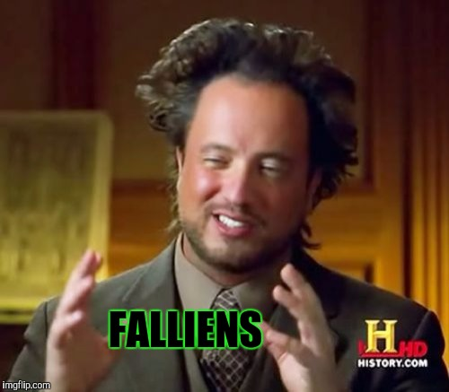 Ancient Aliens Meme | FALLIENS | image tagged in memes,ancient aliens | made w/ Imgflip meme maker