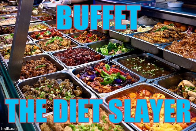 BUFFET THE DIET SLAYER | image tagged in chinese buffet | made w/ Imgflip meme maker