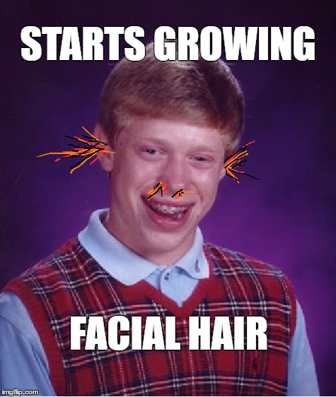 Bad Luck Brian Meme | STARTS GROWING FACIAL HAIR | image tagged in memes,bad luck brian,funny,facial hair | made w/ Imgflip meme maker
