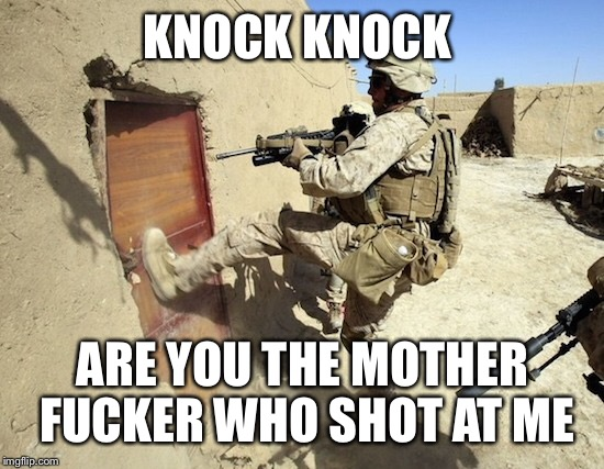 KNOCK KNOCK ARE YOU THE MOTHER F**KER WHO SHOT AT ME | made w/ Imgflip meme maker
