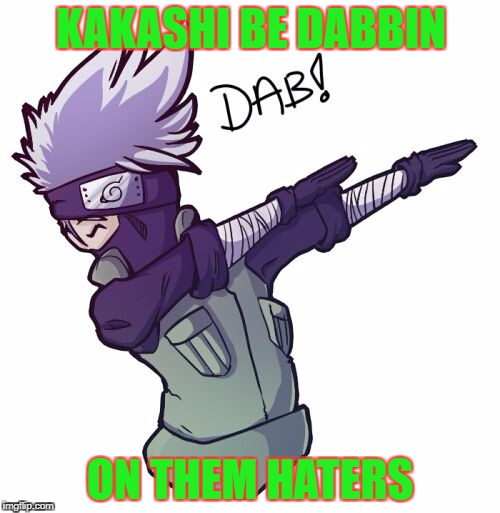 Kakashi Dabs | KAKASHI BE DABBIN ON THEM HATERS | image tagged in dabbing,naruto joke | made w/ Imgflip meme maker