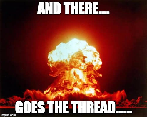 Thread Bomb | AND THERE.... GOES THE THREAD...... | image tagged in memes,nuclear explosion | made w/ Imgflip meme maker