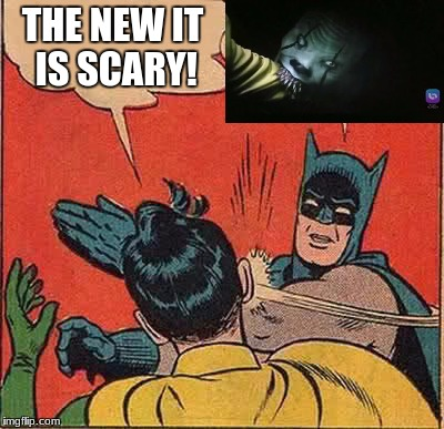 Batman Slapping Robin Meme | THE NEW IT IS SCARY! | image tagged in memes,batman slapping robin | made w/ Imgflip meme maker