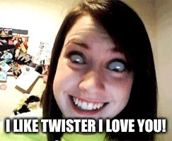 I LIKE TWISTER I LOVE YOU! | made w/ Imgflip meme maker