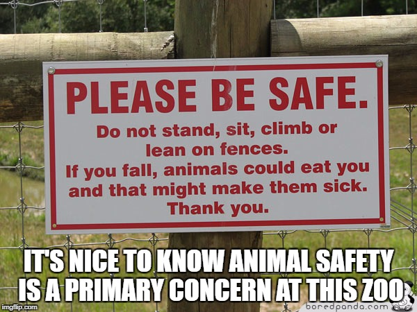 Protect the animals - leave fences alone | IT'S NICE TO KNOW ANIMAL SAFETY IS A PRIMARY CONCERN AT THIS ZOO | image tagged in memes,funny,animals,eating,sick,animal welfare | made w/ Imgflip meme maker