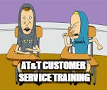 bevis and butthead | AT&T CUSTOMER SERVICE TRAINING | image tagged in bevis and butthead | made w/ Imgflip meme maker