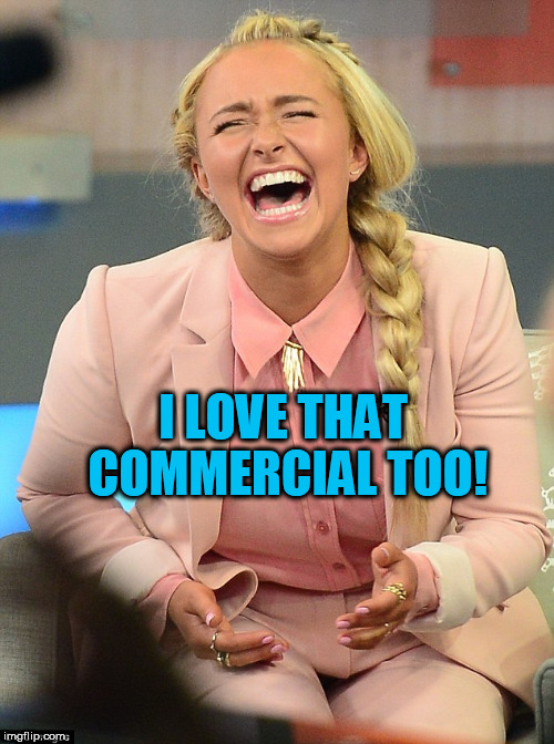I LOVE THAT COMMERCIAL TOO! | made w/ Imgflip meme maker