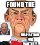 Walter's twin | FOUND THE INSPIRATION FOR WALTER!!! | image tagged in jeff dunham walter,jeff dunham | made w/ Imgflip meme maker