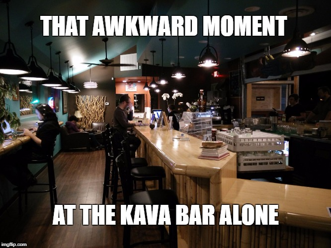 kava | THAT AWKWARD MOMENT AT THE KAVA BAR ALONE | image tagged in alone | made w/ Imgflip meme maker