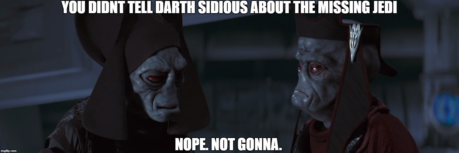 Viceroys | YOU DIDNT TELL DARTH SIDIOUS ABOUT THE MISSING JEDI NOPE. NOT GONNA. | image tagged in darth sidious,viceroys,star wars,starwars | made w/ Imgflip meme maker