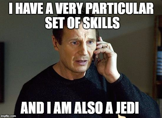 frustrated neeson | I HAVE A VERY PARTICULAR SET OF SKILLS AND I AM ALSO A JEDI | image tagged in memes,liam neeson taken 2,star wars,starwars,jedi | made w/ Imgflip meme maker