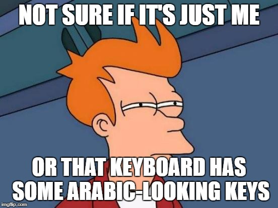 Futurama Fry Meme | NOT SURE IF IT'S JUST ME OR THAT KEYBOARD HAS SOME ARABIC-LOOKING KEYS | image tagged in memes,futurama fry | made w/ Imgflip meme maker