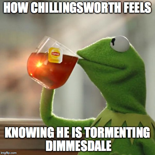 But Thats None Of My Business Meme | HOW CHILLINGSWORTH FEELS KNOWING HE IS TORMENTING DIMMESDALE | image tagged in memes,but thats none of my business,kermit the frog | made w/ Imgflip meme maker