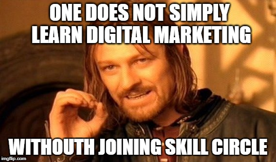 One Does Not Simply Meme | ONE DOES NOT SIMPLY LEARN DIGITAL MARKETING WITHOUTH JOINING SKILL CIRCLE | image tagged in memes,one does not simply | made w/ Imgflip meme maker